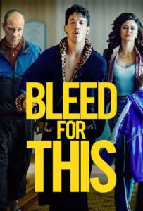 Bleed for This 2016 คนระห่ำหมัดหยุดโลก